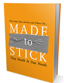 Made to Stick: Why Some Ideas Survive and Others Die, by Chip and Dan Heath