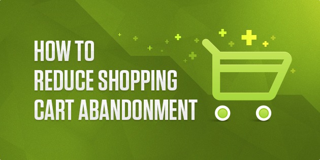 You Must Reduce Shopping Cart Abandonment!