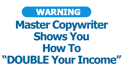 "Master Copywriter Shows You How To ""DOUBLE Your Income"""