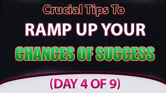 Tips To Ramp Up Your Chances Of Success (Part 4 of 9)