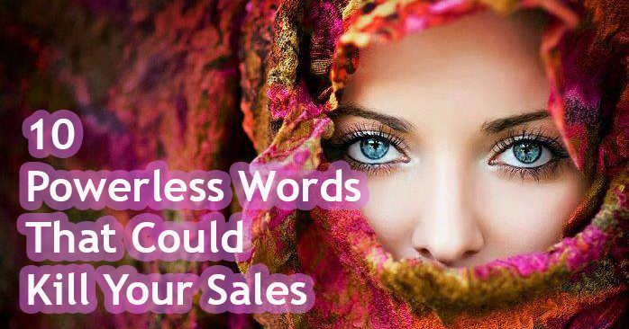 10 Powerless Words That Could Kill Your Sales